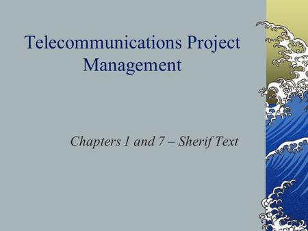 Telecommunications Project Management Chapters 1 and 7 – Sherif Text.