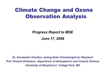 Climate Change and Ozone Observation Analysis Dr. Konstantin Vinnikov, Acting State Climatologist for Maryland Prof. Russell Dickerson, Department of Atmospheric.