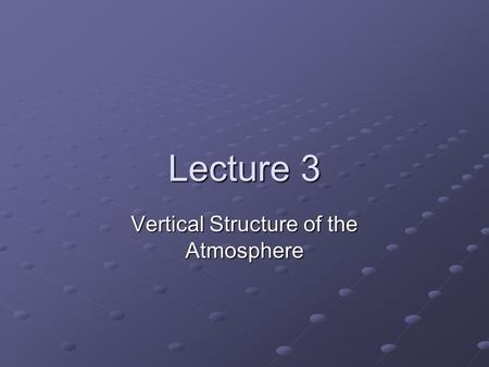 Lecture 3 Vertical Structure of the Atmosphere. Average Vertical Temperature profile.