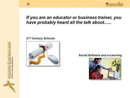 If you are an educator or business trainer, you have probably heard all the talk about...... 21 st Century Schools Social Software and e-Learning.