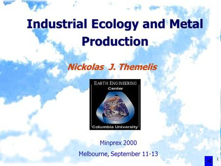 1 Industrial Ecology and Metal Production Nickolas J. Themelis Minprex 2000 Melbourne, September 11-13.