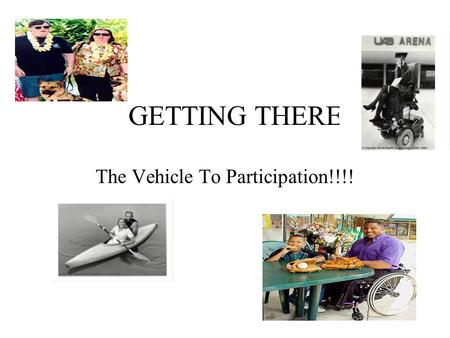 GETTING THERE The Vehicle To Participation!!!!