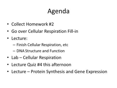 Agenda Collect Homework #2 Go over Cellular Respiration Fill-in Lecture: – Finish Cellular Respiration, etc – DNA Structure and Function Lab – Cellular.