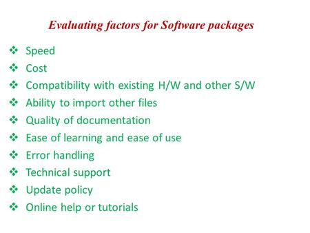  Speed  Cost  Compatibility with existing H/W and other S/W  Ability to import other files  Quality of documentation  Ease of learning and ease of.