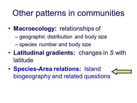 Other patterns in communities Macroecology: relationships of –geographic distribution and body size –species number and body size Latitudinal gradients: