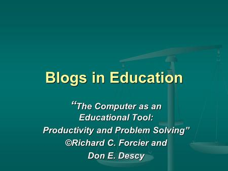 "Blogs in Education "" The Computer as an Educational Tool: Productivity and Problem Solving"" ©Richard C. Forcier and Don E. Descy."