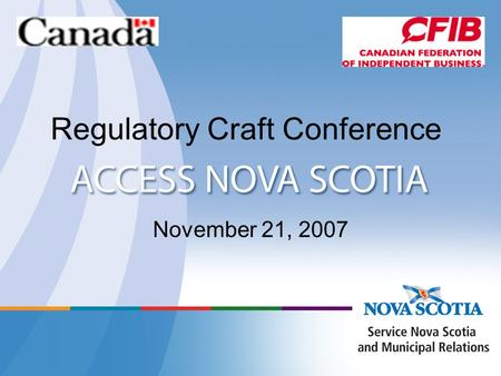 Regulatory Craft Conference November 21, 2007. Agenda Access Nova Scotia Context Integrated Service Delivery Successes and Opportunities CFIB - BizPaL.