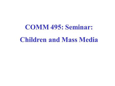 COMM 495: Seminar: Children and Mass Media. Mason Library home page www.keene.edu/library/