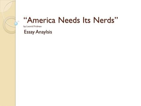 """America Needs Its Nerds"" by: Leonid Fridman"