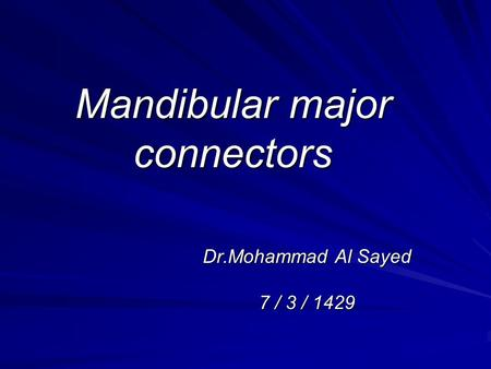 Mandibular major connectors Dr.Mohammad Al Sayed 7 / 3 / 1429.