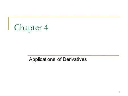 1 Chapter 4 Applications of Derivatives. 2 4.1 Extreme Values of Functions.