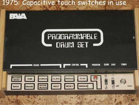 1975: Capacitive touch switches in use