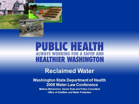 1 Reclaimed Water Washington State Department of Health 2008 Water Law Conference Melissa McEachron, Senior Rule and Policy Consultant Office of Shellfish.
