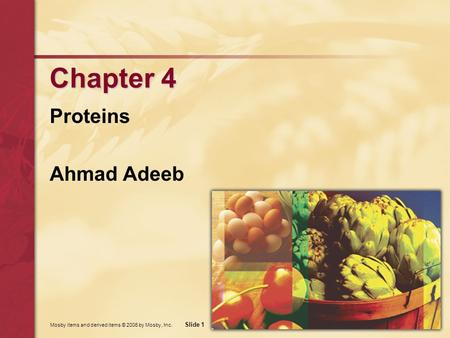 Mosby items and derived items © 2006 by Mosby, Inc. Slide 1 Chapter 4 Proteins Ahmad Adeeb.