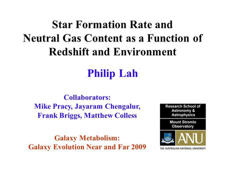 Star Formation Rate and Neutral Gas Content as a Function of Redshift and Environment Collaborators: Mike Pracy, Jayaram Chengalur, Frank Briggs, Matthew.