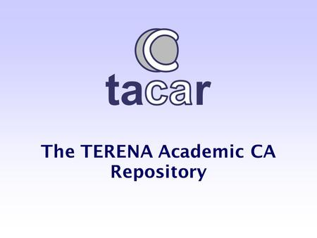 The TERENA Academic CA Repository. eIRG Meeting. Dublin, 16/04/2004 Diego R. Lopez – TF-AACE  Task Force on Authentication and.