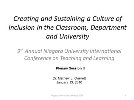 Creating and Sustaining a Culture of Inclusion in the Classroom, Department and University 9 th Annual Niagara University International Conference on Teaching.