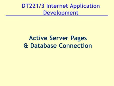 DT221/3 Internet Application Development Active Server Pages & Database Connection.