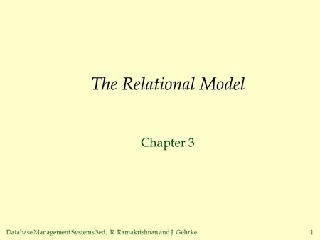 Database Management Systems 3ed, R. Ramakrishnan and J. Gehrke1 The Relational Model Chapter 3.