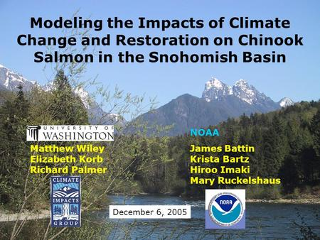 Modeling the Impacts of Climate Change and Restoration on Chinook Salmon in the Snohomish Basin NOAA Matthew WileyJames Battin Elizabeth KorbKrista Bartz.