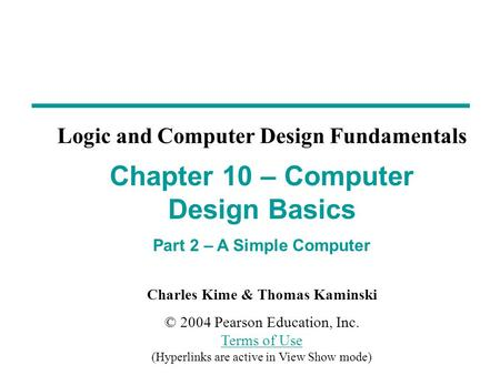 Charles Kime & Thomas Kaminski © 2004 Pearson Education, Inc. Terms of Use (Hyperlinks are active in View Show mode) Terms of Use Chapter 10 – Computer.