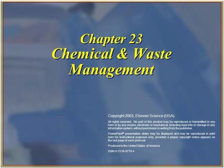 Chapter 23 Chemical & Waste Management Copyright 2003, Elsevier Science (USA). All rights reserved. No part of this product may be reproduced or transmitted.