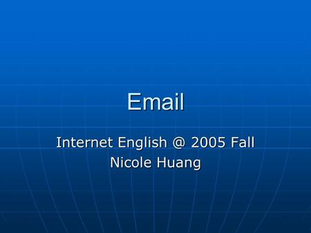 Internet 2005 Fall Nicole Huang.    Electronic mail, or  , may be the most heavily used features of the Internet.