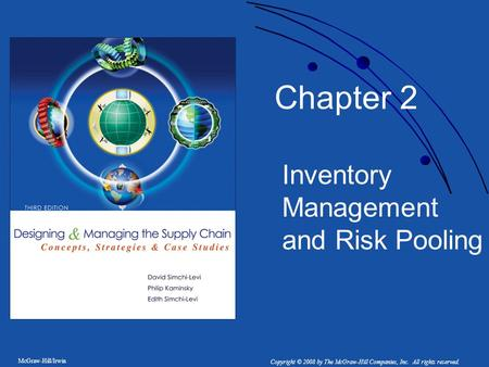 McGraw-Hill/Irwin Copyright © 2008 by The McGraw-Hill Companies, Inc. All rights reserved. Chapter 2 Inventory Management and Risk Pooling.