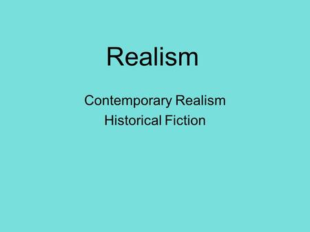 Realism Contemporary Realism Historical Fiction. There are three rules for writing a good novel. Unfortunately, nobody knows what they are. - W. Somerset.