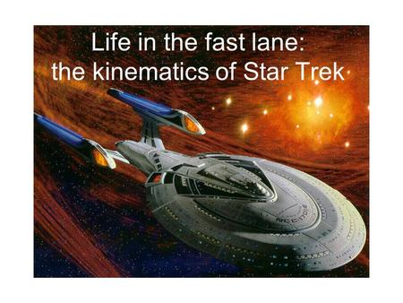 Life in the fast lane: the kinematics of Star Trek.