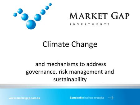 Climate Change and mechanisms to address governance, risk management and sustainability.