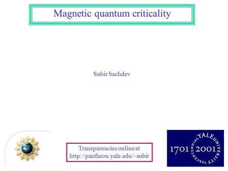 Magnetic quantum criticality Transparencies online at  Subir Sachdev.