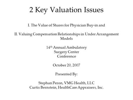 2 Key Valuation Issues I. The Value of Shares for Physician Buy-in and II. Valuing Compensation Relationships in Under Arrangement Models 14 th Annual.