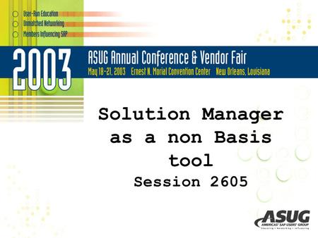 Solution Manager as a non Basis tool Session 2605.