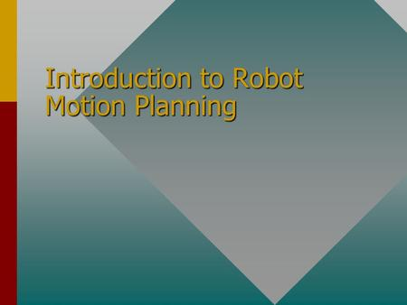 Introduction to Robot Motion Planning. Example A robot arm is to build an assembly from a set of parts. Tasks for the robot: Grasping: position gripper.