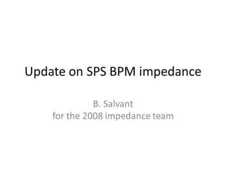 Update on SPS BPM impedance B. Salvant for the 2008 impedance team.