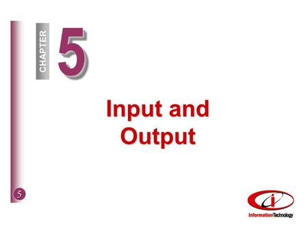 5 55 CHAPTER Input and Output. 5 © The McGraw-Hill Companies, Inc. 2002 Objectives Variety of input devices Voice recognition Variety of output devices.