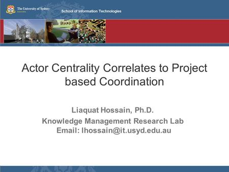 Actor Centrality Correlates to Project based Coordination Liaquat Hossain, Ph.D. Knowledge Management Research Lab