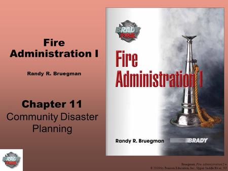 Bruegman, Fire Administration 2/e © 2009 by Pearson Education, Inc., Upper Saddle River, NJ Fire Administration I Randy R. Bruegman Chapter 11 Community.