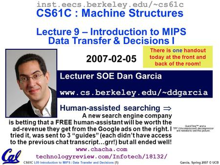 CS61C L09 Introduction to MIPS : Data Transfer and Decisions (1) Garcia, Spring 2007 © UCB Lecturer SOE Dan Garcia www.cs.berkeley.edu/~ddgarcia inst.eecs.berkeley.edu/~cs61c.