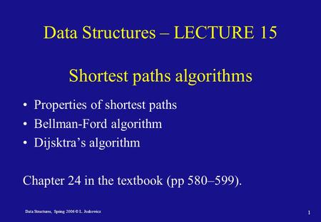 Data Structures, Spring 2006 © L. Joskowicz 1 Data Structures – LECTURE 15 Shortest paths algorithms Properties of shortest paths Bellman-Ford algorithm.