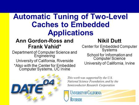 Automatic Tuning of Two-Level Caches to Embedded Applications Ann Gordon-Ross and Frank Vahid* Department of Computer Science and Engineering University.