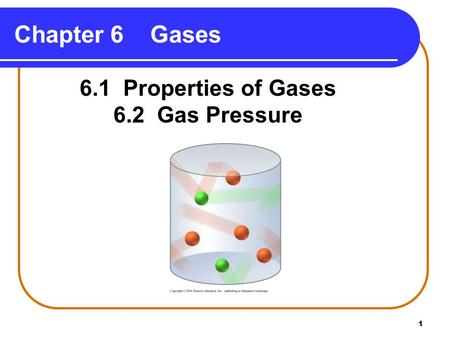 1 Chapter 6 Gases 6.1 Properties of Gases 6.2 Gas Pressure.