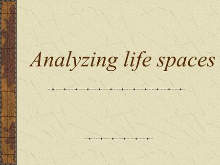 Analyzing life spaces. Research Objectives Instead of assigning 1 person  1 place only acknowledging that 1 person  several places i.e. taking into.