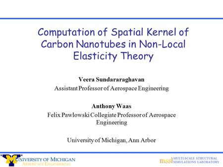 MULTI-SCALE STRUCTURAL SIMULATIONS LABORATORY Computation of Spatial Kernel of Carbon Nanotubes in Non-Local Elasticity Theory Veera Sundararaghavan Assistant.