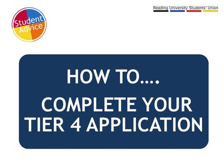 COMPLETE YOUR TIER 4 APPLICATION
