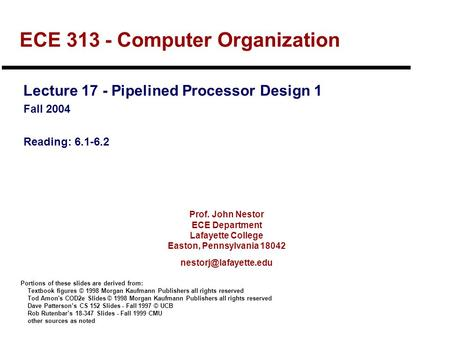 Prof. John Nestor ECE Department Lafayette College Easton, Pennsylvania 18042 ECE 313 - Computer Organization Lecture 17 - Pipelined.
