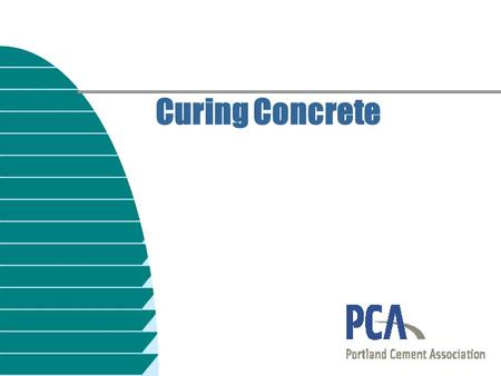Curing Concrete. Curing n Moisture n Temperature n Time Curing requires adequate — If any of these factors are neglected, the desired properties will.