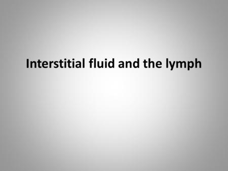 Interstitial fluid and the lymph
