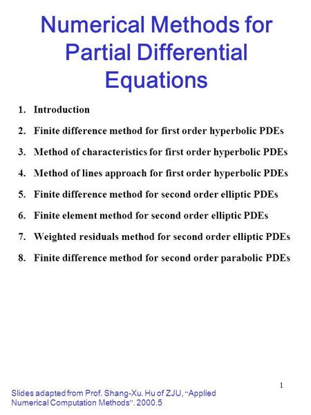1 Numerical Methods for Partial Differential Equations 1.Introduction 2.Finite difference method for first order hyperbolic PDEs 3.Method of characteristics.